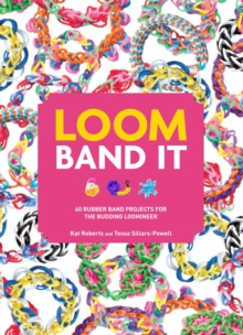 Loom Band it! : 60 Rubber Band Projects for the Budding Loomineer, Paperback