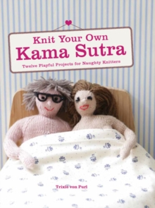 Knit Your Own Kama Sutra, Paperback