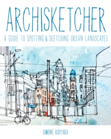 Archisketcher : A Guide to Spotting & Sketching Urban Landscapes, Paperback Book