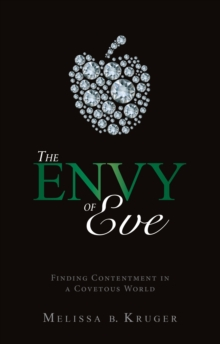 The Envy of Eve : Finding Contentment in a Covetous World, Paperback