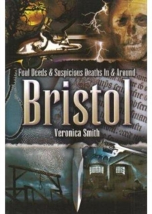 Foul Deeds and Suspicious Deaths In and Around Bristol, Paperback