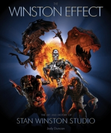 The Winston Effect : The Art and History of Stan Winston Studio, Hardback Book