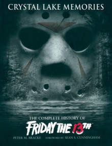 "Crystal Lake Memories : The Complete History of ""Friday the 13th"", Hardback"