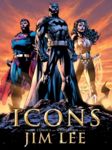 Icons : The DC Comics and WildStorm Art of Jim Lee, Hardback