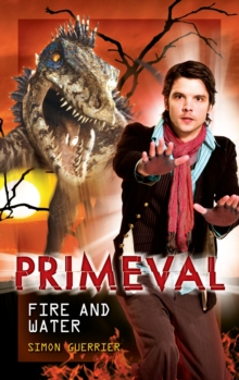Primeval : Fire and Water, Hardback