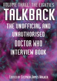 "Talkback: The Unofficial and Unauthorised ""Doctor Who"" Interview Book : The Eighties Volume 3, Paperback Book"