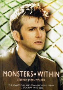 Monsters Within : The Unofficial and Unauthorised Guide to Doctor Who Series Four, Paperback
