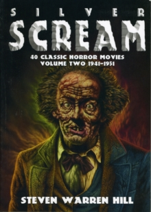 Silver Scream : 40 Classic Horror Movies 1941-1951 Pt. 2, Paperback Book