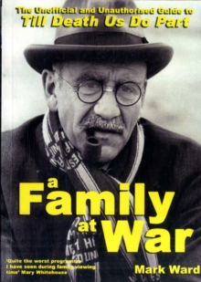 A Family At War : The Unofficial and Unauthorised Guide to Till Death Us Do Part, Paperback Book