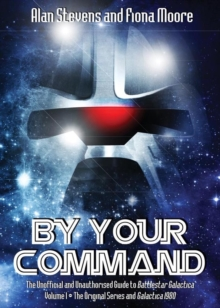 By Your Command: the Unofficial and Unauthorised Guide to Battlestar Galactica : Original Series and Galactica 1980 Volume 1, Paperback