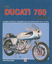 The Ducati 750 Bible : Covers the 750 GT, 750 Sport and 750 Super Sport 1971 to 1978, Hardback Book