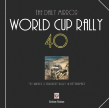 "The ""Daily Mirror"" World Cup Rally 40 : The World's Toughest Rally in Retrospect, Hardback"