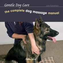 The Complete Massage Manual : Gentle Dog Care, Hardback