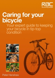Caring for Your Bicycle : Your Expert Guide to Keeping Your Bicycle in Tip-top Condition, Paperback