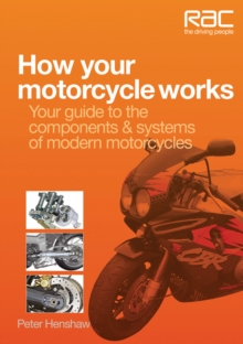 How Your Motorcycle Works : Your Guide to the Components & Systems of Modern Motorcycles, Paperback