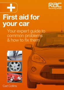 First Aid for Your Car : Your Expert Guide to Common Problems & How to Fix Them, Paperback