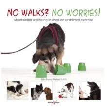 No Walks? No Worries! : Maintaining Wellbeing in Dogs on Restricted Exercise, Paperback Book