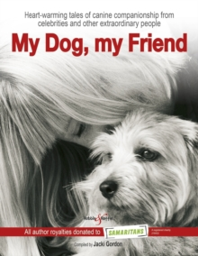 My Dog, My Friend : Heart-Warming Tales of Canine Companionship from Celebrities and Other Extraordinary People, Hardback Book