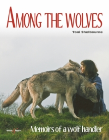 Amongst the Wolves : Memoirs of a Wolf Handler, Paperback