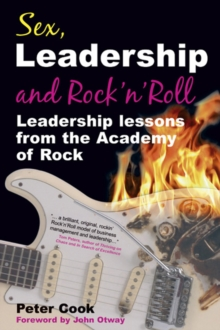 Sex, Leadership and Rock'n'Roll : Leadership Lessons from the Academy of Rock, Paperback