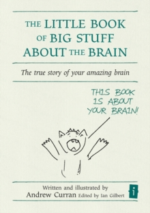 The Little Book of Big Stuff About the Brain : The True Story of Your Amazing Brain, Hardback