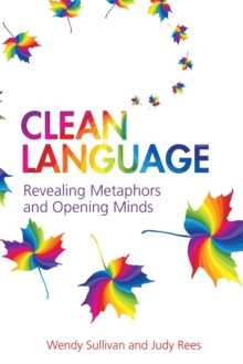 Clean Language : Revealing Metaphors and Opening Minds, Paperback