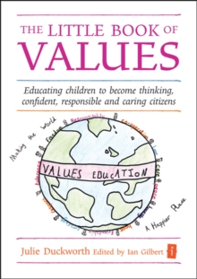 The Little Book of Values : Educating Children to Become Thinking, Responsible and Caring Citizens, Hardback