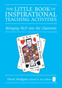 The Little Book of Inspirational Teaching Activities : Bringing NLP into the Classroom, Hardback