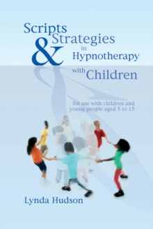 Scripts and Strategies in Hypnotherapy with Children, Hardback Book