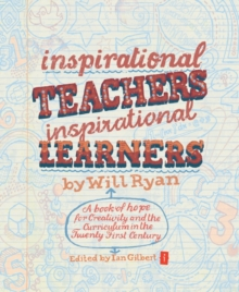 Inspirational Teachers Inspirational Learners : A Book of Hope for Creativity and the Curriculum in the Twenty First Century, Paperback