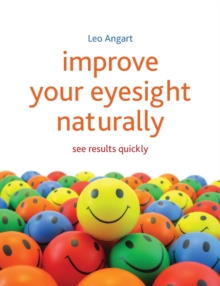 Improve Your Eyesight Naturally : See Results Quickly, Paperback