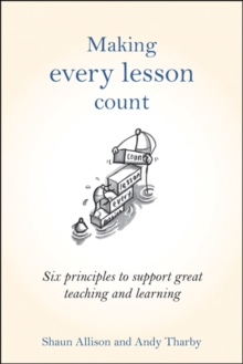 Making Every Lesson Count : Six Principles to Support Great Teaching and Learning, Hardback