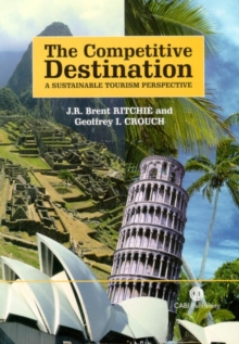 The Competitive Destination : A Sustainable Tourism Perspective, Paperback