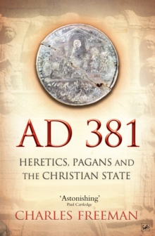 AD 381 : Heretics, Pagans and the Christian State, Paperback