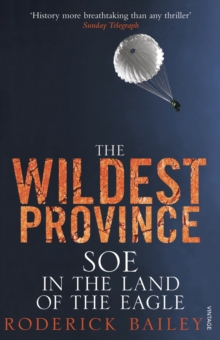 The Wildest Province : SOE in the Land of the Eagle, Paperback