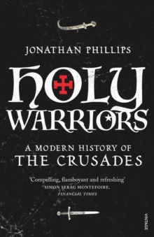 Holy Warriors : A Modern History of the Crusades, Paperback