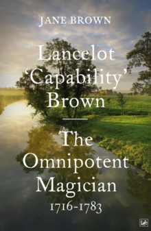 Lancelot 'Capability' Brown : The Omnipotent Magician, 1716-1783, Paperback Book