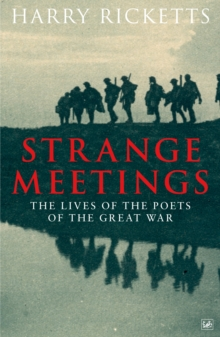 Strange Meetings : The Lives of the Poets of the Great War, Paperback