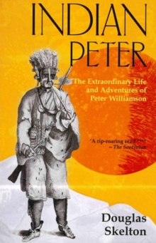 Indian Peter : The Extraordinary Life and Adventures of Peter Williamson, Paperback Book