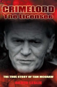 Crimelord: The Licensee : The True Story of Tam McGraw, Paperback