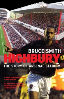 Highbury : The Story of Arsenal Stadium, Paperback