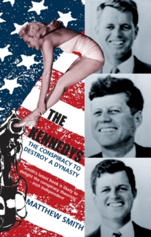 The Kennedys : The Conspiracy to Destroy a Dynasty, Paperback