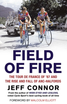 Field of Fire : The Tour De France of '87 and the Rise and Fall of ANC-Halfords, Paperback