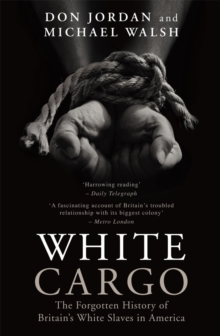 White Cargo : The Forgotten History of Britain's White Slaves in America, Paperback