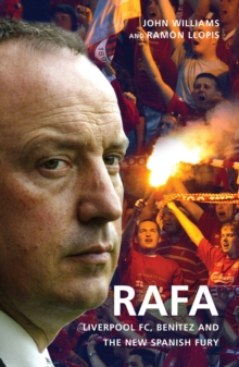 Rafa : Liverpool FC, Benitez and the New Spanish Fury, Paperback