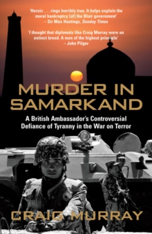 Murder in Samarkand : A British Ambassador's Controversial Defiance of Tyranny in the War on Terror, Paperback
