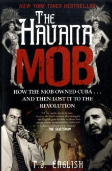 The Havana Mob : How the Mob Owned Cuba ... and Then Lost it to the Revolution, Paperback