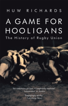 A Game for Hooligans : The History of Rugby Union, Paperback Book