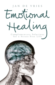Emotional Healing : Complementary Solutions for a Stress-free Life, Paperback Book