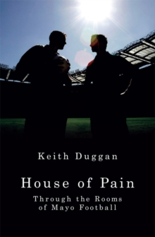 House of Pain : Through the Rooms of Mayo Football, Paperback